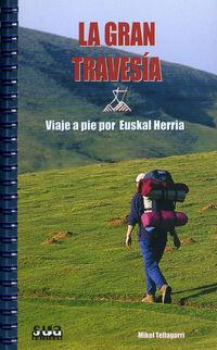 GRAN TRAVESIA A PIE POR EUSKAL HERRIA, LA (LIBRO+MAPA)